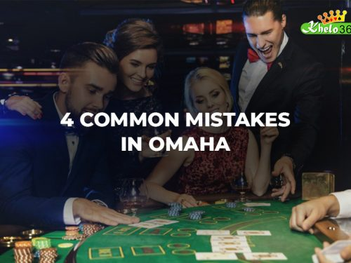 4 COMMON MISTAKES IN OMAHA – khelo365 Tips