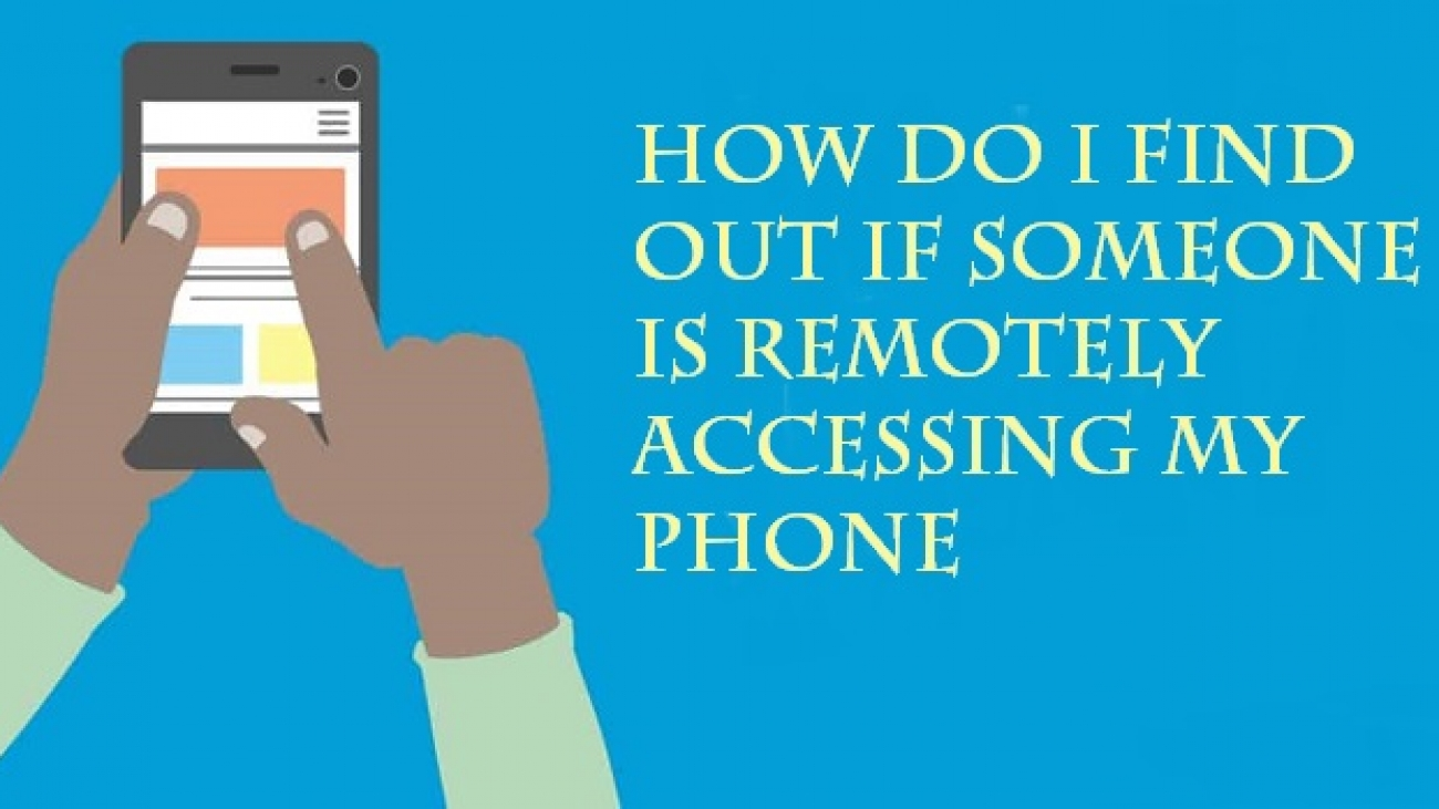 how do i find out if someone is remotely accessing my phone