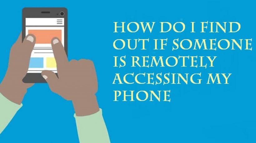 How do i find out if someone is remotely accessing my phone?